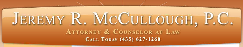Jeremy R. McCullough, P.C., Attorney & Counselor at Law, (435) 627-1260
